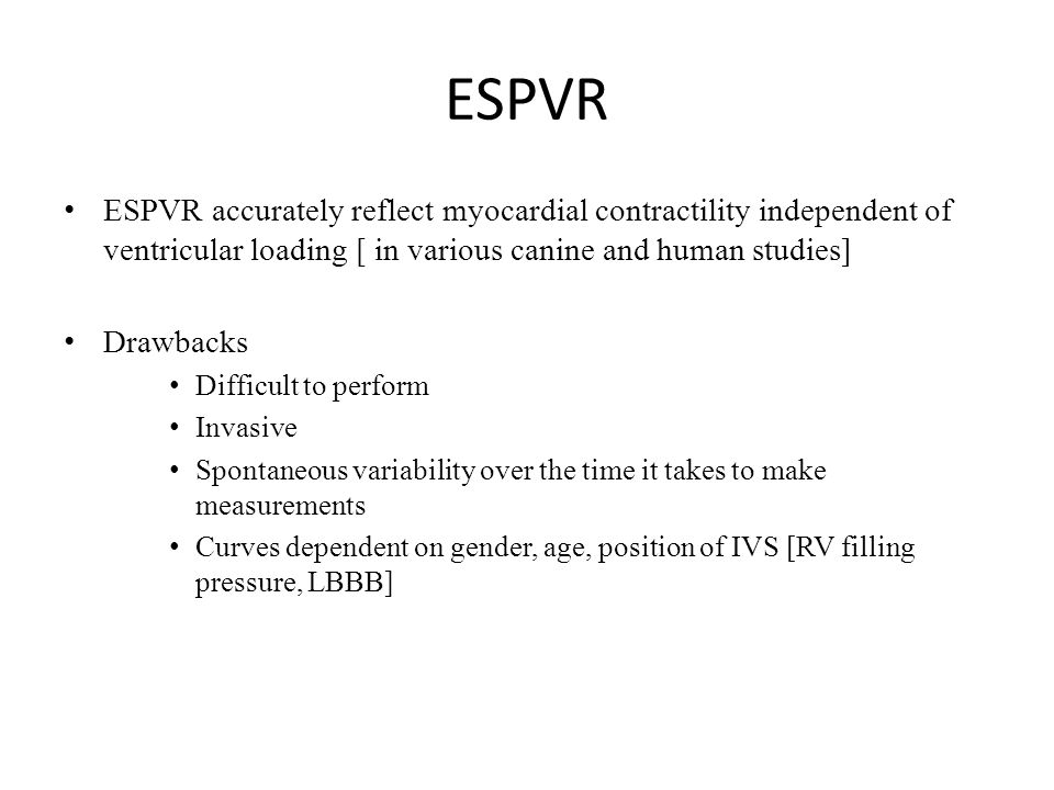 ESPVR ESPVR accurately reflect myocardial contractility independent of ventricular loading [ in various canine and human studies]